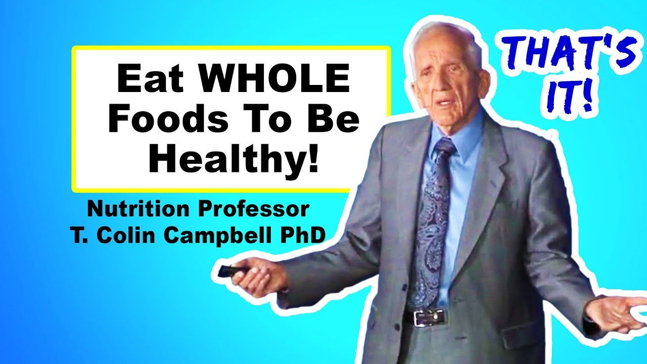 Focusing on Nutrients Is A Scam - T. Colin Campbell PhD